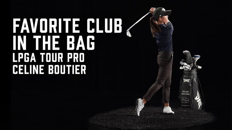 Favorite PXG Club in The Bag - With Celine Boutier