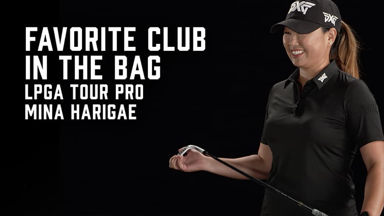 Favorite PXG Club in The Bag - With Mina Harigae