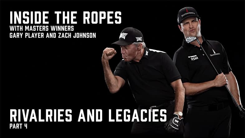 Inside the Ropes with Gary Player and Zach Johnson | Part Four